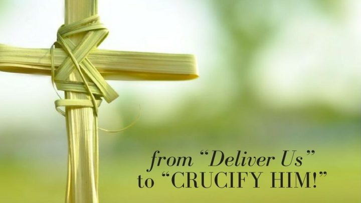 """Sermon // From """"Deliver Us"""" to """"Crucify Him!"""""""