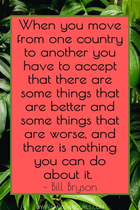 move from one country to another - there are some things that are better and some things that are worse, Bill Bryson
