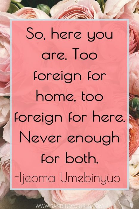 moving abroad quote: Too foreign for home, too foreign for here. Never enough for both.