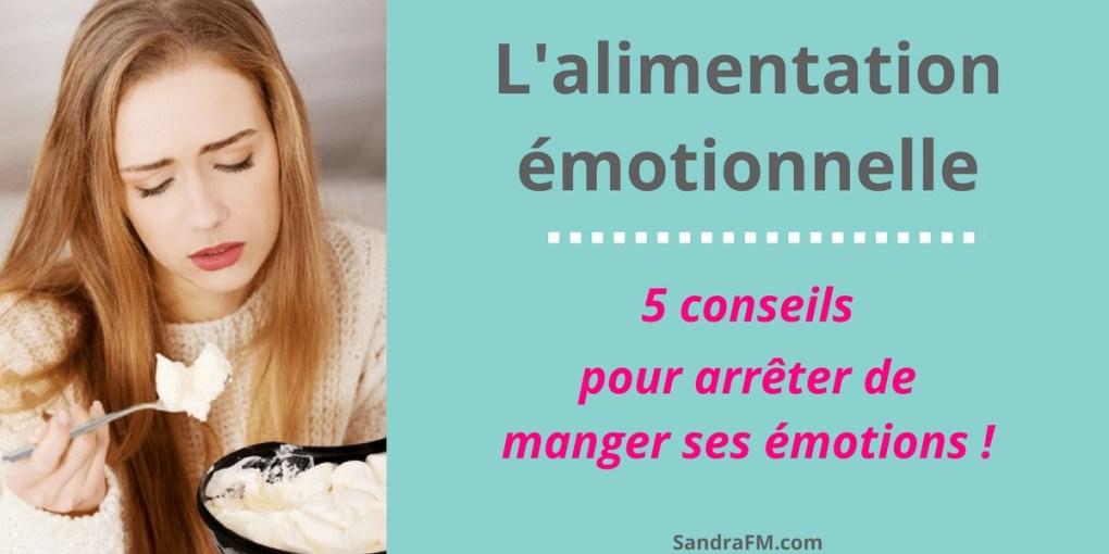 Alimentation emotionnelle, 5 conseils pour arrêter de manger ses emotions, craquages, craquage, compulsions, envies de manger, envie de manger - https://sandrafm.com