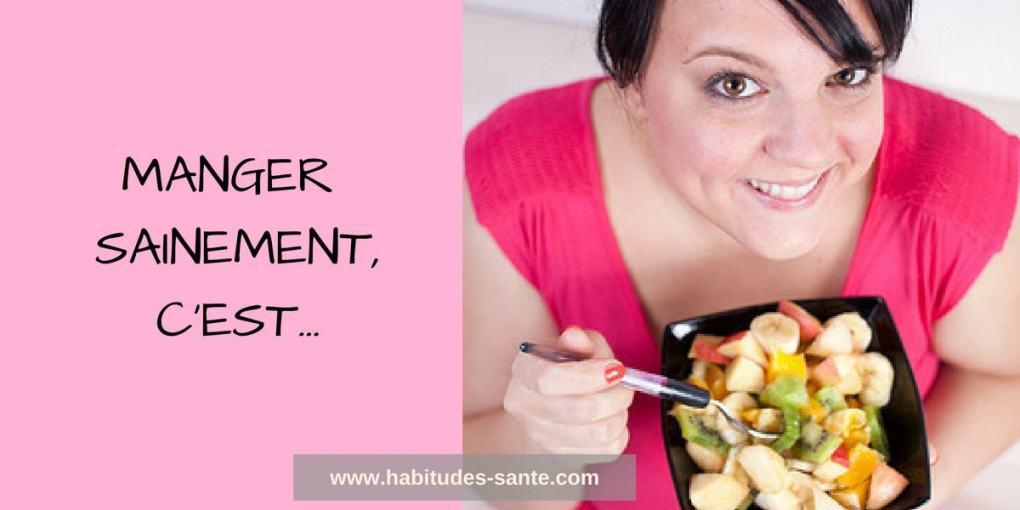 Comment manger sainement ? C'est quoi avoir une alimentation saine ?