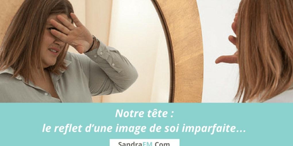image de soi, image corporelle, accepter son corps, aimer son corps, notre tete le reflet d'une image de soi imparfaite, sandra FM, psychologue, obesite, surpoids