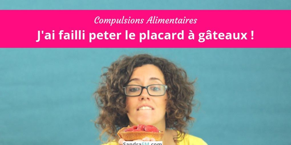 compulsions alimentaires, j'ai failli peter le placard a gateau, craquages, alimentation emotionnelle, manger ses emotions, sandra fm
