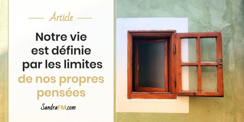 Notre vie est définie par les limites de nos propres pensée croyances limitantes Sandra FM titre