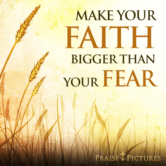 Faith can be bigger than fear.