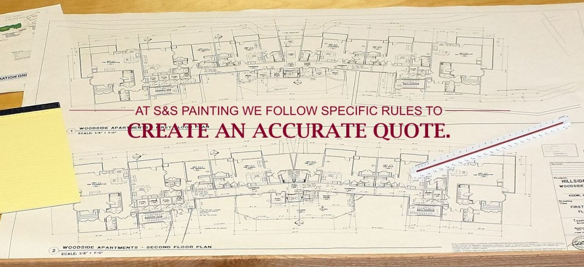 At S&S Painting We Follow Specific Rules to Create An Accurate Quote.