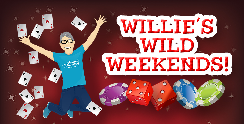 Willie's Wild Weekends!