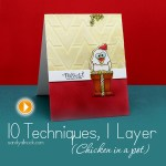 10 card making techniques, 1 layer – and a chicken in every pot!