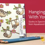 Hanging With You – Sloths in Aquablend Pencils