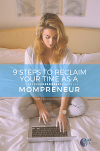 Follow 9 Steps to Reclaim Mompreneur Time