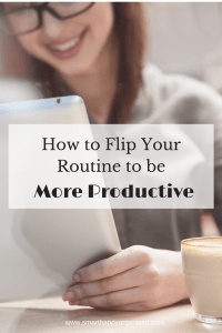 Flip your routine to be more productive/productivity/sanespaces.com