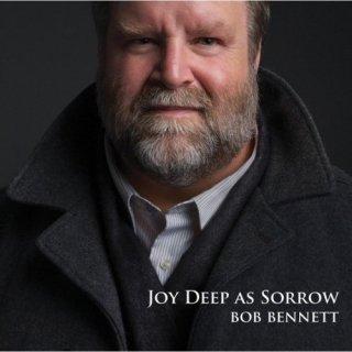 Bob Bennett – Joy Deep as Sorrow (2012)