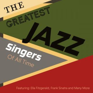 The Greatest Jazz Singers Of All Time – Featuring: Ella Fitzgerald, Frank Sinatra and Many More (2020)