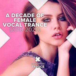A Decade Of Female Vocal Trance (2010 – 2020) (2020)