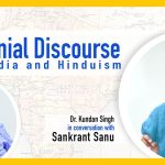 Colonial Discourse On India & Hinduism — Sankrant Sanu In Convesation With Kundan Singh