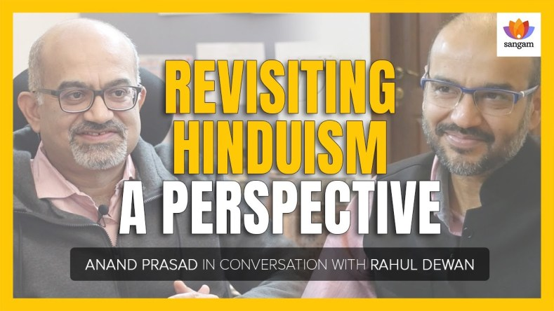 Revisiting Hinduism – a Perspective | Anand Prasad in conversation with Rahul Dewan