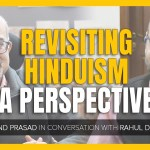 Revisiting Hinduism – a Perspective   Anand Prasad in conversation with Rahul Dewan