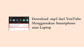 Download Video YouTube ke MP3 dengan Smartphone atau Laptop