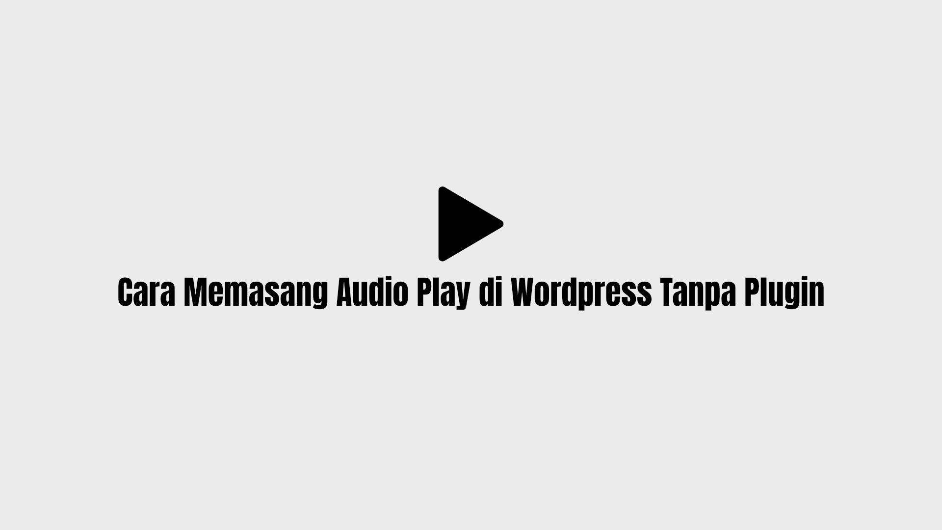 Baru! Cara Memasang Audio Play di Wordpress Tanpa Plugin |
