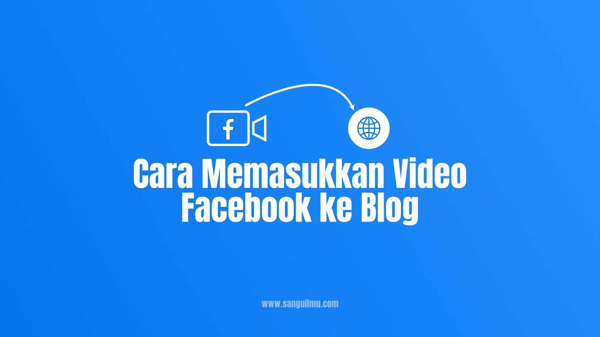 Cara Memasukkan Video Facebook ke Blog |