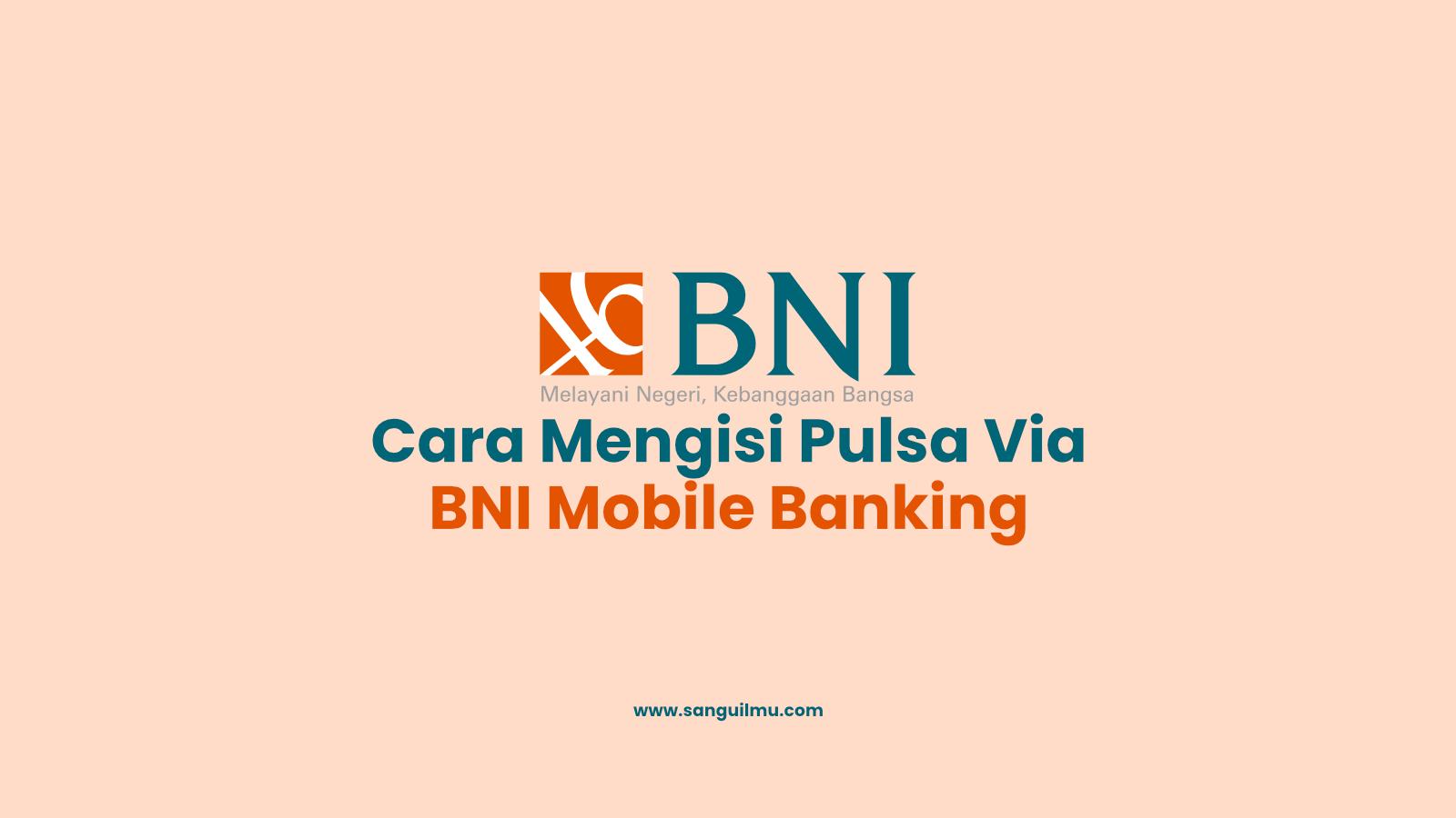 Cara Mengisi Pulsa Via BNI Mobile Banking