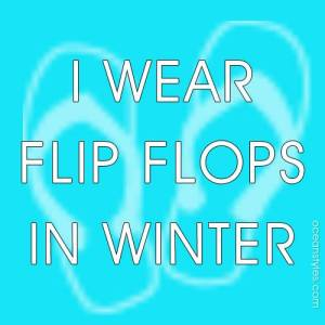 i-wear-flip-flops-in-winter