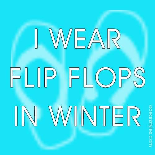 i-wear-flip-flops-in-winter