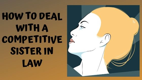 Read more about the article Ten Ways to Deal With a Competitive Sister in Law