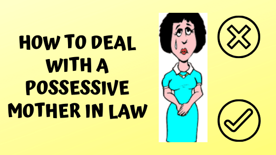 How to deal with a possessive mother in law