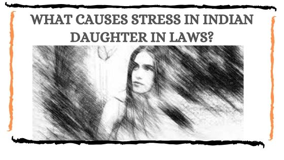 10 Causes Of Stress In Indian Daughters-in-law That Need A Reflection