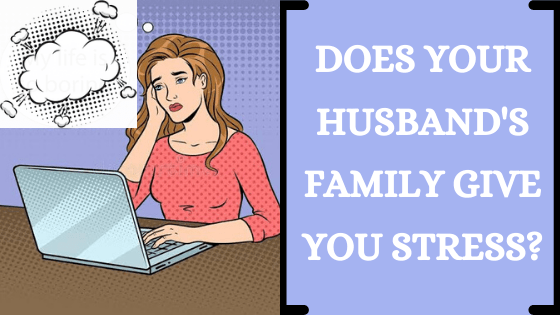 You are currently viewing How Do You Respond to the Stress Given by your Husband's Family?