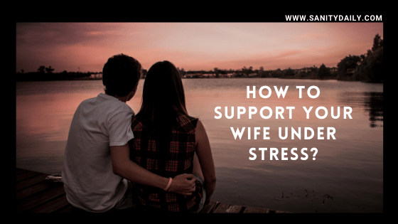 Read more about the article 7 Effective Ways to Support Your Wife Under Stress