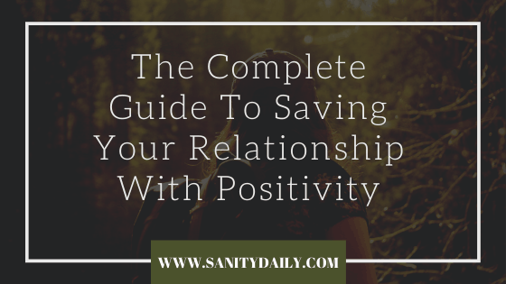 The Complete Guide to Saving your Relationship with Positivity