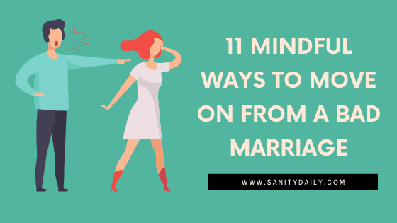 11 Mindful Ways to Move On From A Bad Marriage
