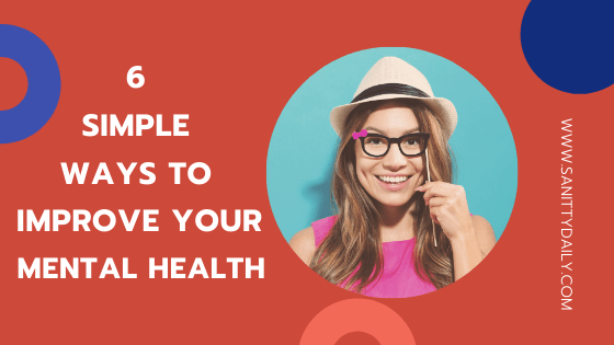 6 Simple Ways To Improve Your Mental Health