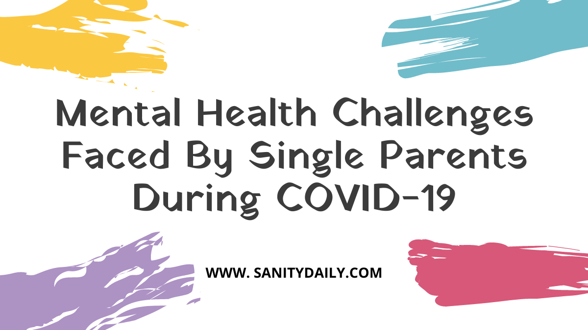Mental Health Challenges For Single Parents During COVID-19