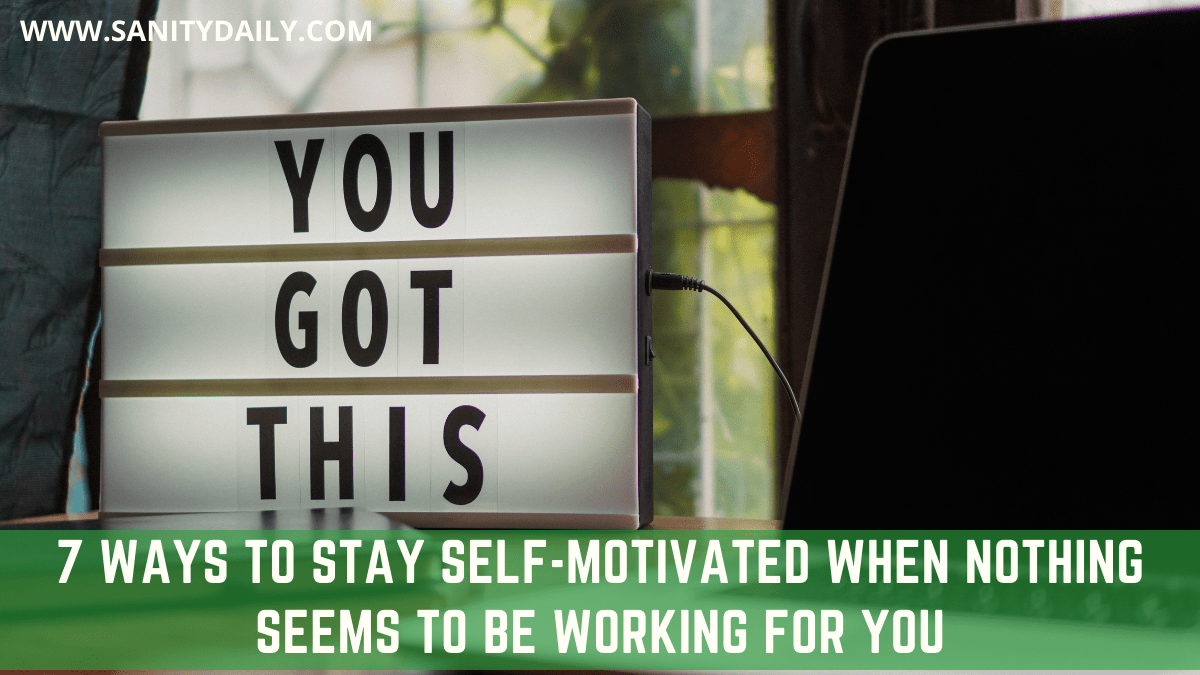 Read more about the article 7 Ways To Stay Self-Motivated When Nothing Seems To Be Working For You