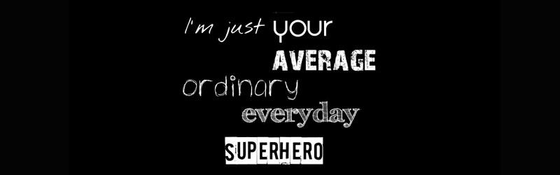 Being an Ordinary Superhero