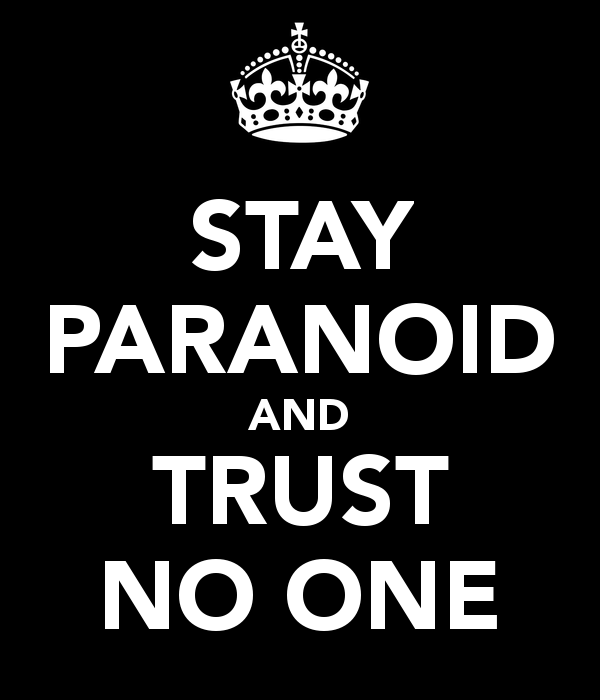 stay-paranoid-and-trust-no-one