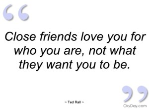 close-friends-love-you-for-who-you-are-ted-rall