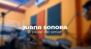 A pesar del amor - Juana Sonora