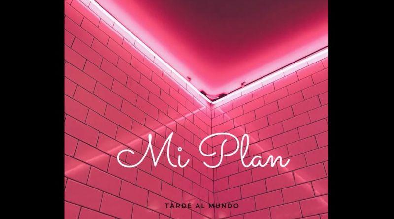 Mi plan: el nuevo tema de Tarde al Mundo