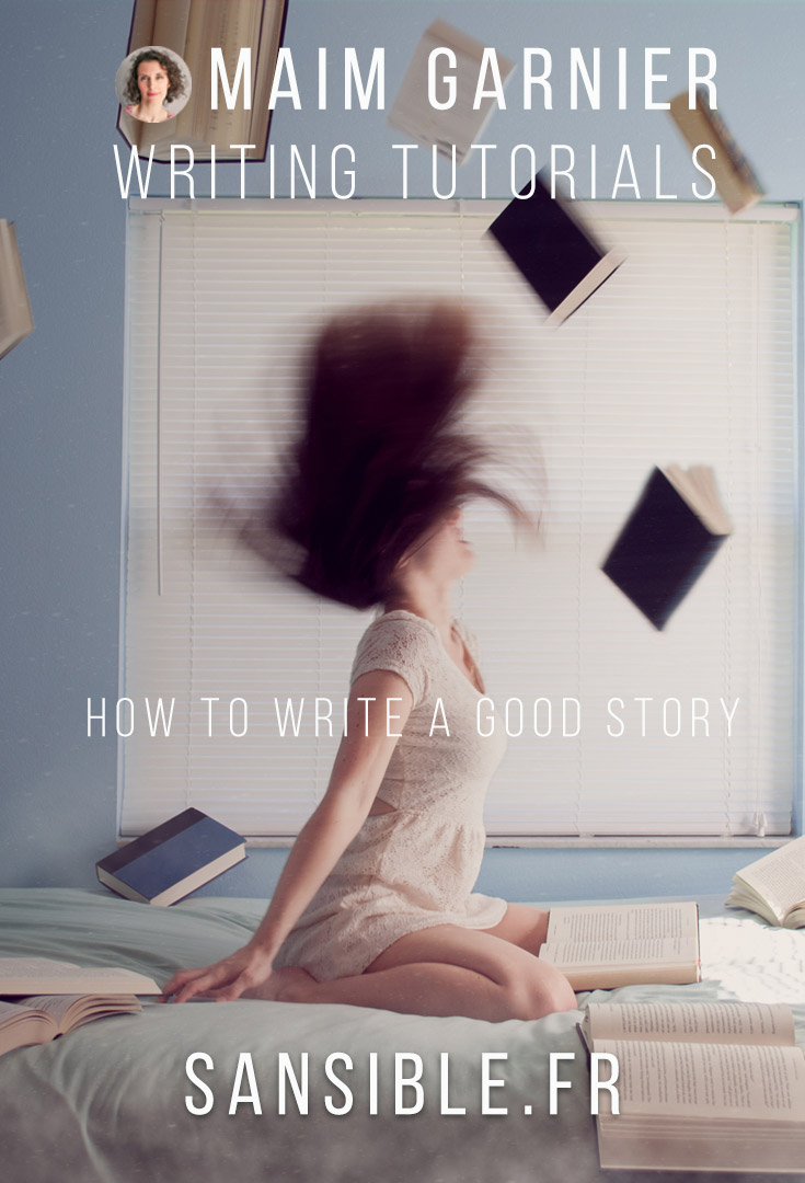 How to write a good story. Do you want to write a good book? Here are some useful tips and advices on Sansible. With J K Rowling and Stephen King and Maïm Garnier. #sansible #writing #writingtips #howtowrite #advices #goodstory #goodbook #writingtutorial #tutorial