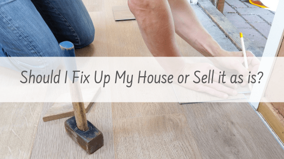 Should I fix Up my house or sell it as is