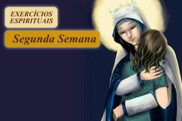EXERCÍCIOS ESPIRITUAIS - Segunda Semana