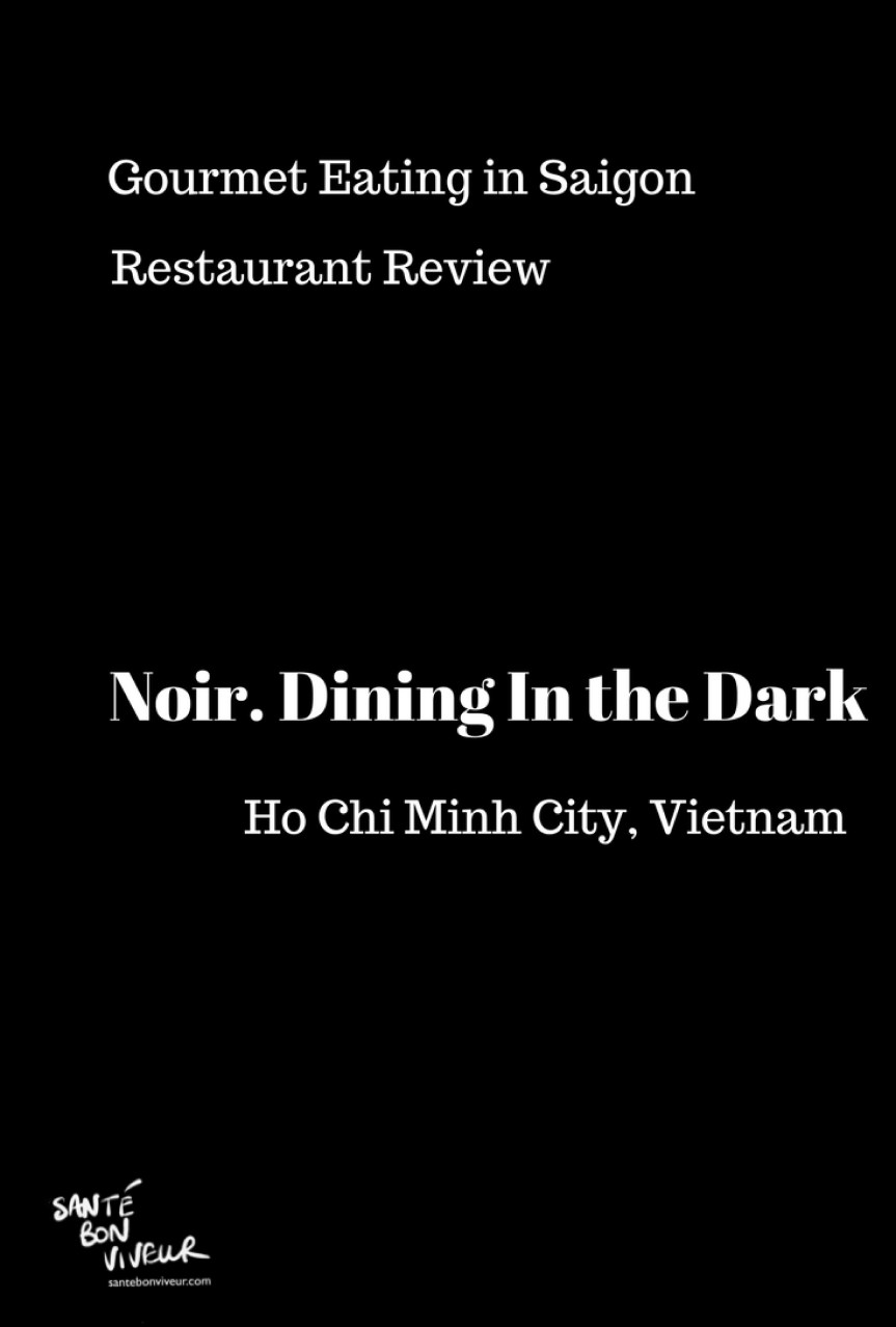 Gourmet Eating in Saigon: Restaurant Review of Noir. Dining in the Dark in Ho Chi Minh City, Vietnam