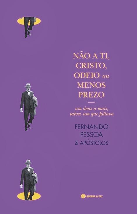 Fernando Pessoa, Não a ti, Cristo, odeio ou menos prezo, Guerra e Paz.