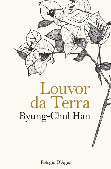Louvor da Terra Autor: Byung-Chul Han Edição: Relógio d'Água Páginas: 152