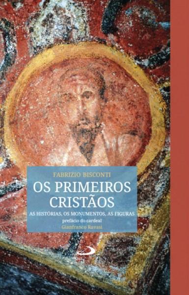 Os primeiros cristãos, de Fabrizio Bisconti, Edição Paulus