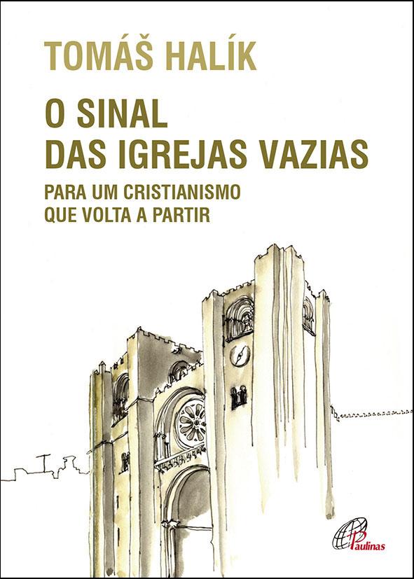 Tomáš Halík, O sinal das igrejas vazias - Para um Cristianismo que volta a partir, Paulinas, 2020